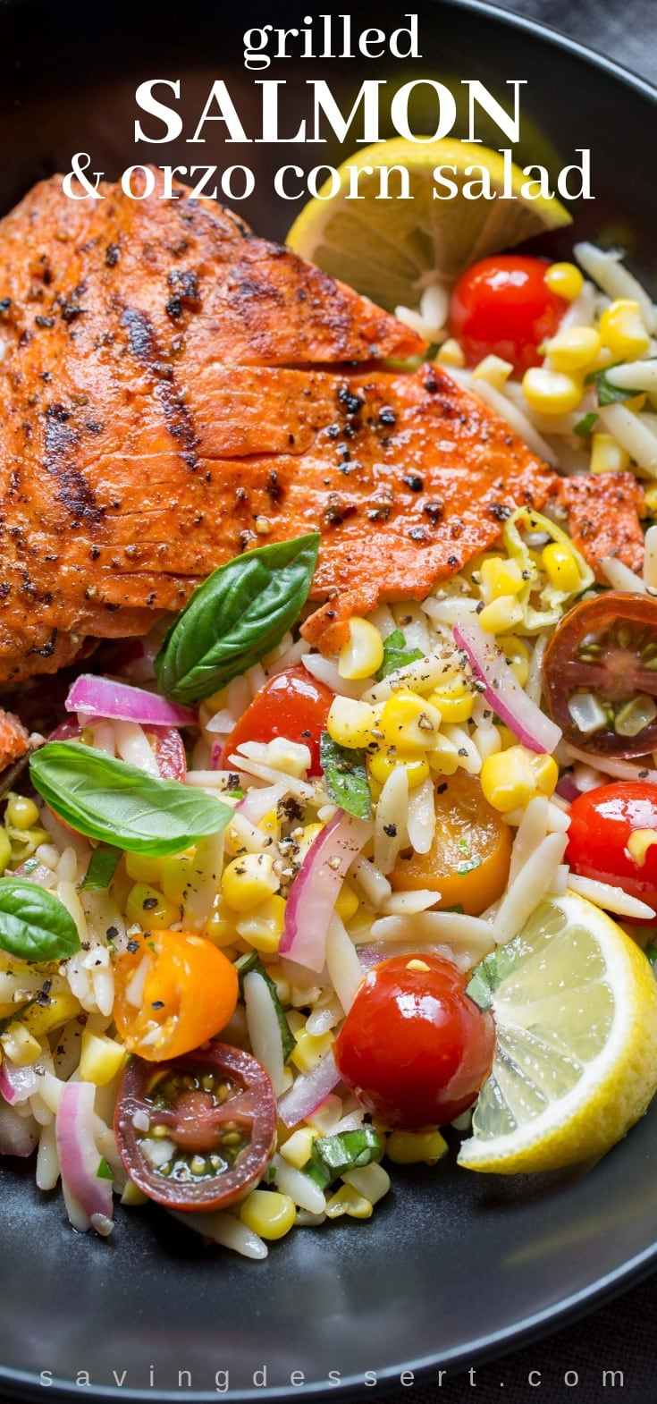 Grilled Salmon & Orzo Corn Salad ~ A light and refreshing orzo salad with sweet summer corn, tomatoes and onion with a lemon vinaigrette served with grilled salmon  #salmon #grilledsalmon #grilled #grilling #orzocornsalad #orzo #salmonsalad