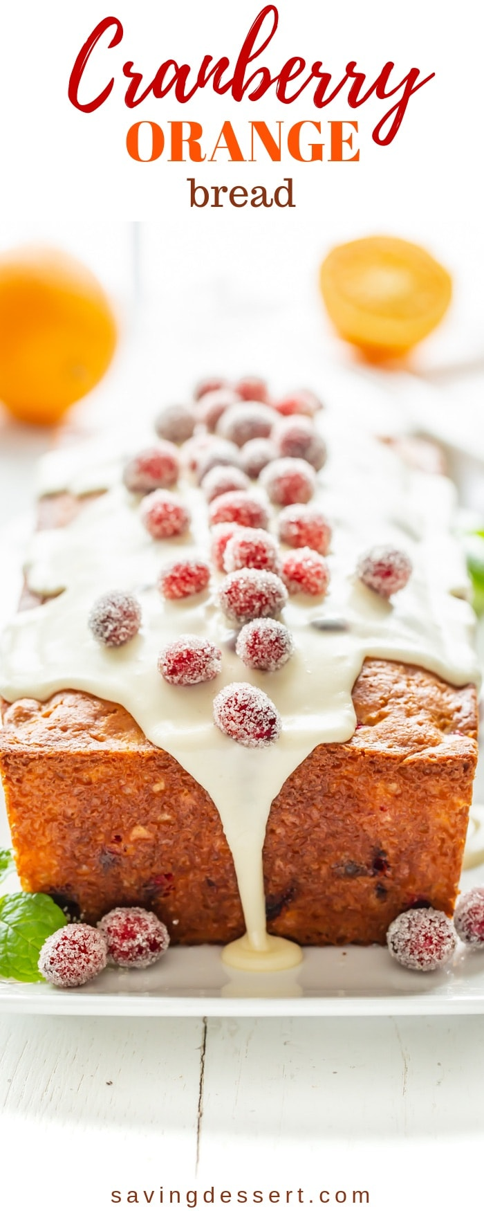 Cranberry Orange Bread - An easy and quick holiday inspired loaf cake loaded with fresh cranberries and a simple orange glaze with sugared cranberries for a festive touch. #savingroomfordessert #orange #cranberry #cranberryorange #loafcake #cake #cranberrycake #quickbread #holidaycake #holidaybread #holidayquickbread #christmas #holidaybaking